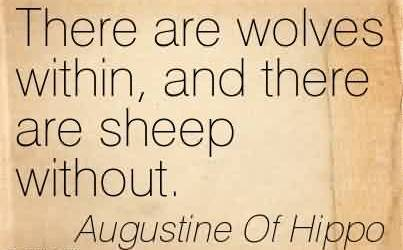 Nice Church Quote By Augustine Of Hippo~There are wolves within, and there are sheep without.