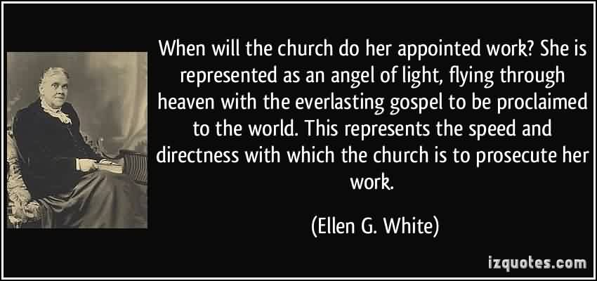 Nice  Church Quote By Ellen G. White~ When will The Church do her appointed work….