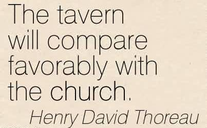 Nice  Church Quote By Henry David Thoreau~The tavern will compare favorably with the church.