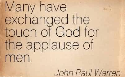 Nice Church Quote By John Paul Warren~Many have exchanged the touch of God for the applause of men.