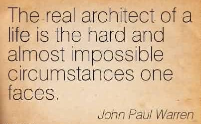 Nice Church Quote By John Paul Warren~The real architect of a life is the hard and almost impossible circumstances one faces.