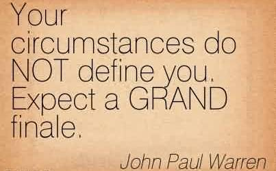 Nice  Church Quote By John Paul Warren~Your circumstances do NOT define you. Expect a GRAND finale.