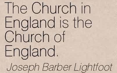 Nice Church Quote by Joseph Barber Lightfoot~The Church in England is the Church of England.