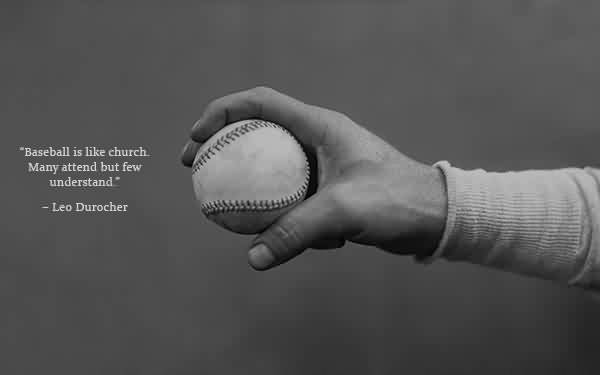 Nice Church Quote by Leo Durocher~ Baseball is like church Many attend but few understand.