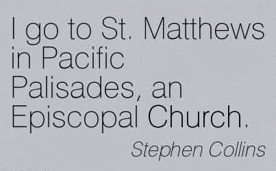 Nice  Church Quote By Stephen Collins ~ I go to St. Matthews in Pacific Palisades, an Episcopal Church.