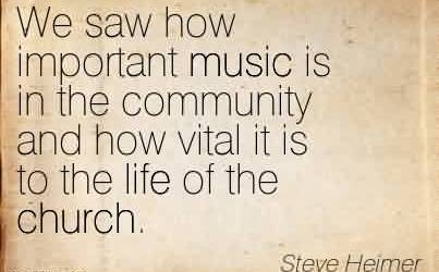 Nice Church Quote by Steve Heimer~We saw how important music is in the community and how vital it is to the life of the church.