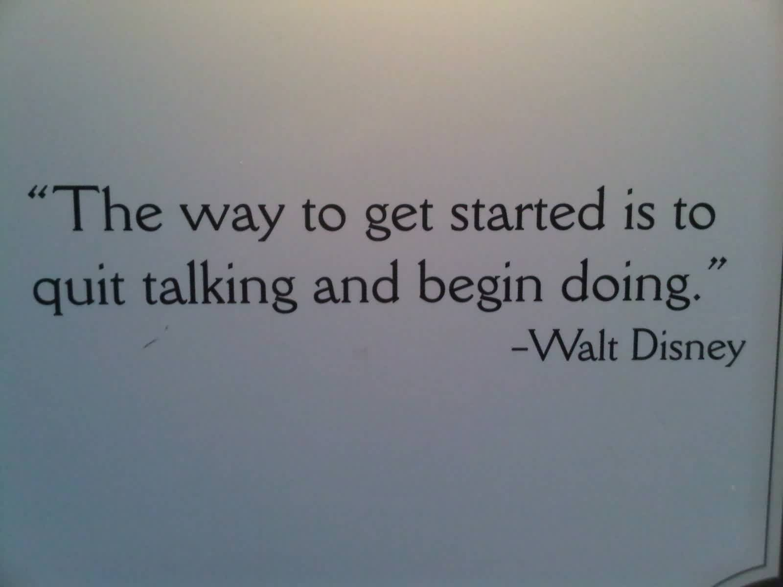 Nice  Church Quote By Walt Disney~ The way to get started is to quit talking and begin doing