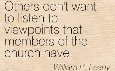 Nice Church Quote By William P.Leahy~Others don't want to listen to viewpoints that members of the church have.