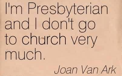 Nice  Church Quote Byb Joan Van Ark~I'm Presbyterian and I don't go to church very much.