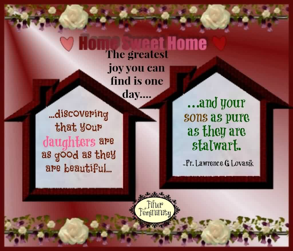 Nice Church Quote ~ Home sweet Home The Greatest Joy you can find is one day..