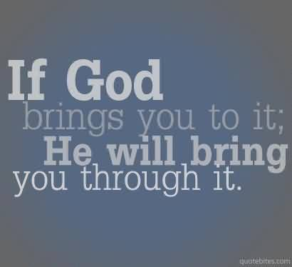 Nice  Church Quote ~ If god brings you to it; he Will bring you through it.
