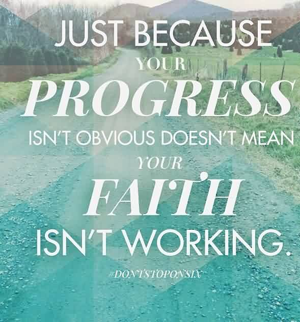 Nice  Church Quote ~ Just Because your Progress isn't obvious doesn't mean your faith isn't working.