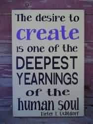 Nice  Church Quote ~ The Desire to create is one of the Deepest yearnings of the human soul.