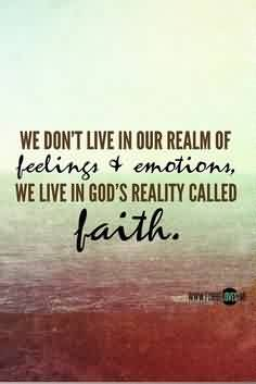 Nice Church Quote ~ We don't live in our realm of feelings & Emotions, we live in god's reality called Faith.