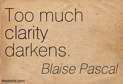 Nice Clarity Quote By Blaise Pascal ~ Too much clarity darkens.