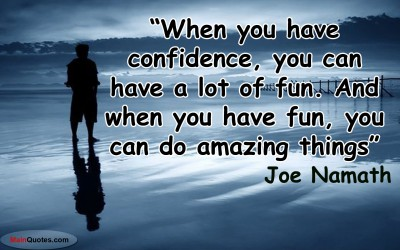 Nice Clarity Quote By Joe Namath ~ When you have confidence, you can have a lot of fun. And when you have fun, you can do amazing things.