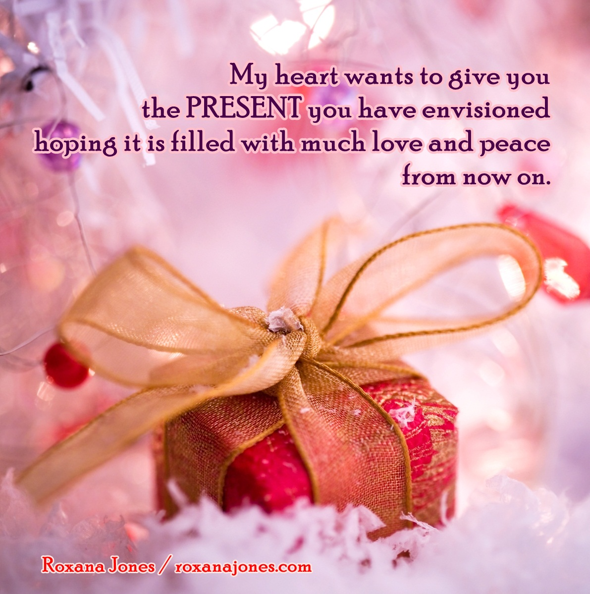 Nice Clarity Quote by Roxana Jones ~ My heart wants to  give you the present you have envisioned hoping it is filled with much love and peace from now on.