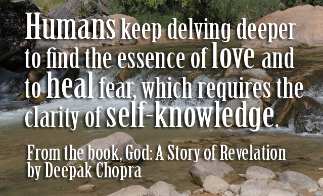 Nice  Clarity Quotes by Deepak  Chopra~Humans Keep Delving Deeper To Find The Essence Of Love And To Heal Feat, Which Requires The Clarity Of Self-Knowledge.