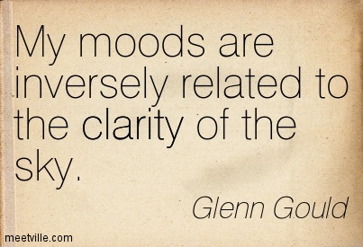Nice Clarity Quotes by Glenn Gould~ My moods are inversely related to the clarity of the sky.