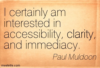Nice Clarity Quotes By Paul Muldoon ~ I certainly am interested in accessibility, clarity, and immediacy.