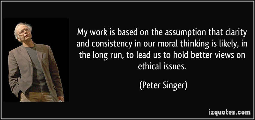 Nice Clarity Quotes by Peter Singer ~ My work is based on the assumption that clarity and consistency in our moral thinking is likely ….