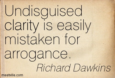 Nice Clarity Quotes By Richard Quotes ~Undisguised clarity is easily mistaken for arrogance.