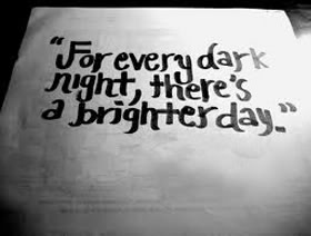 Nice Clarity Quotes ~For every dark night , there's a brighter day.