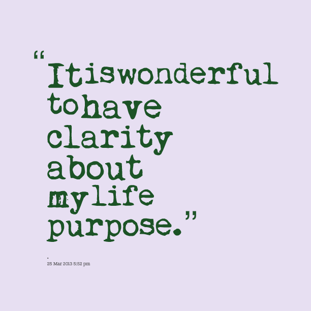 Nice  Clarity Quotes~ It Is Wonderful To Have Clarity About My Life Purpose.
