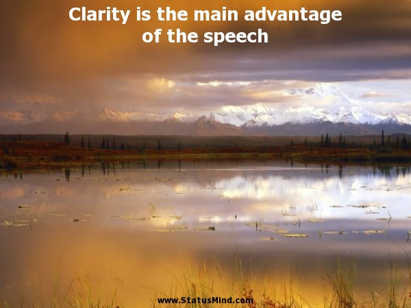 Nice Clarity Quotes~Clarity Is The Main Advantage Of The Speech.