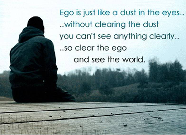 Nice Clarity Quotse ~ Ego is just like a dust in the eyes.. Without clearing the dust …