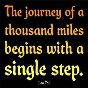 Nice Graduation Quote By LaoTzu~The Journey of a thousand miles begins with a single step