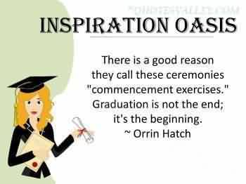 """Nice Graduation Quote by  Orrin Hatch~There Is A Good Reason They Call These Ceremonies """"Commencement Exercises."""" Graduation Is Not The End; It's The Beginning."""