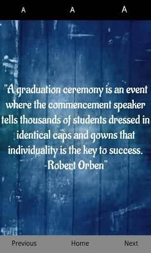 Nice Graduation Quote By Robert Orben ~ A Graduation ceremony is an event where the commencement speaker tells thousands of Students dressed in Identical Caps ….