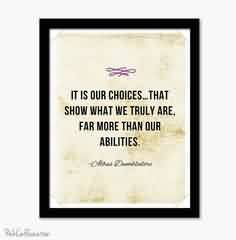 Nice Graduation Quotes ~It Is Our Choices, That Show What We Truly Are, Far More Than Our Abilities.