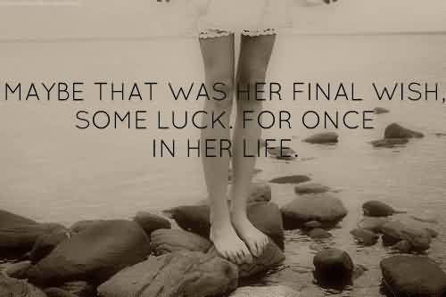 Nice Inspiring Quotes~ Maybe that was her final wish ,some luck .