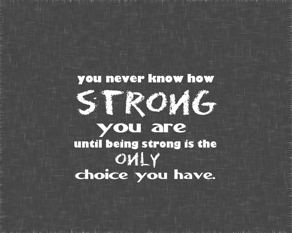 Nice Life Quote Image-You have to be Strong is the only choice
