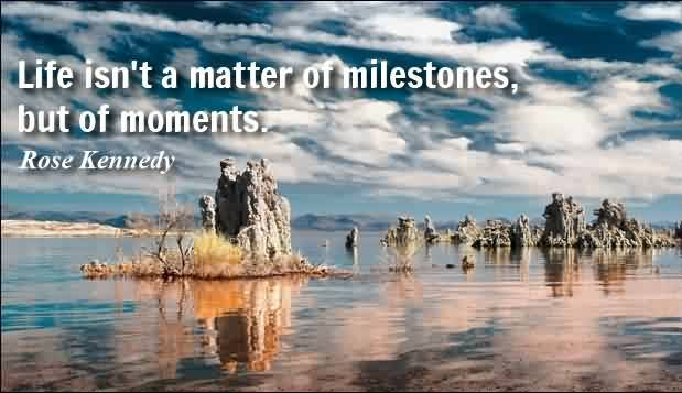 Nice Life Quotes by Rose Kennedy - Life isn't a matter of milestones, but of moments