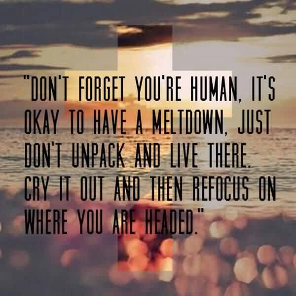 Nice Life Quotes - Don't forget you are human