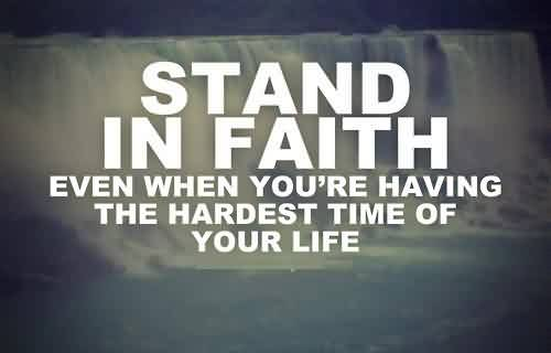 Nice Life Quotes - Stand in faith