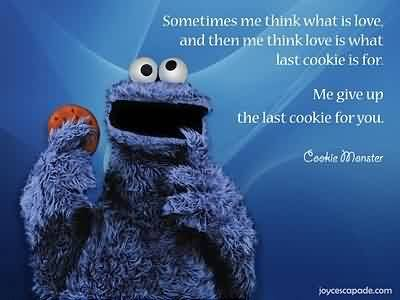 Nice Quote ~ Me give up the last cookie for you.