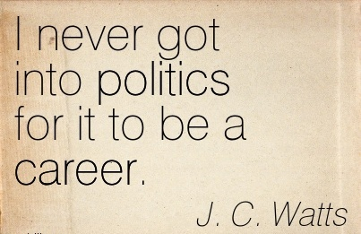 Politics Career Quotes By  J.C Watts~I Never Got Into Politics For It To Be A Career.