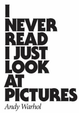 Popular Celebrity Quote By Andy Warhol~ I never read i just look at picture.