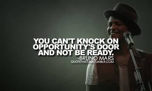 Popular Celebrity Quote By Bruno mars~ you Can't knock on opportunity's door and not be ready.