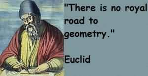 Popular Celebrity Quote By Euclid ~ There is no royal road to geometry.