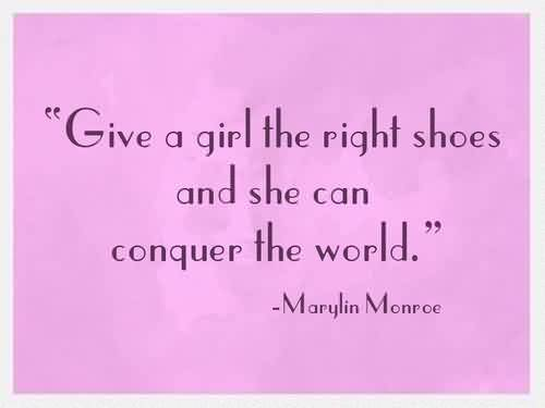 Popular Celebrity Quote by Marylin Monrce~Give a girl the right shoes and she can conquer the world.