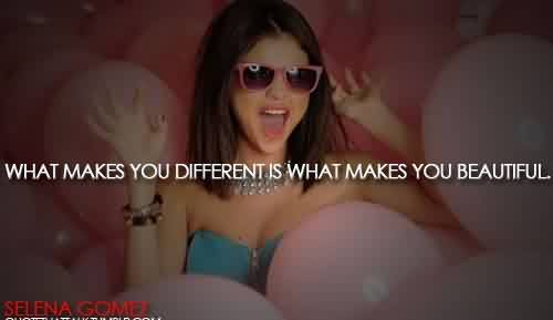 Popular Celebrity Quote By Selena Gomei~ What makes you different is what makes you beautiful.