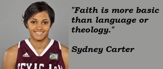 Popular Celebrity Quote By Sydney Carter~ Faith is more basic than language or theology.