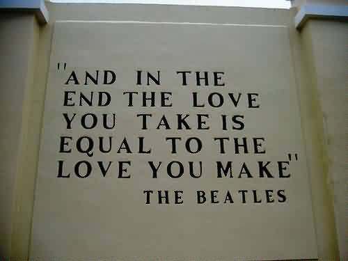Attractive Love Quote The Love You Take Is Equal To The Love You New Beatles Quotes Love