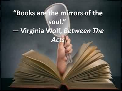 Popular Celebrity Quote By Virginia Wolf~ Books are the mirrors of the soul.