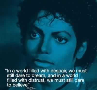 Popular Celebrity Quote ~ In a world filled with despair, we must still dare to dream…